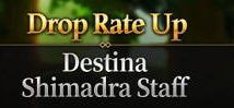Destina and Shimadra Staff Drop Rate Up