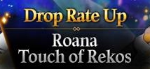 Roana & Touch of Rekos Drop Rate Up